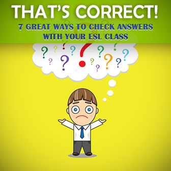 That�s Correct! 7 Great Ways to Check Answers with Your ESL Class
