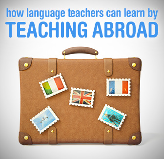 How Language Teachers Can Learn by Teaching Abroad