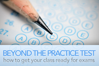 Beyond the Practice Test: How to Get Your Class Ready for Exams