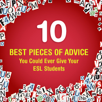 10 Best Pieces of Advice You Could Ever Give Your ESL Students