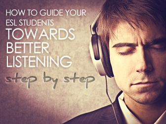 How to Guide Your ESL Students towards Better Listening�Step by Step