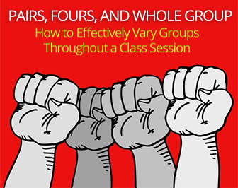 Pairs, Fours, and Whole Group: Effectively Varying Groups Throughout a Class Session