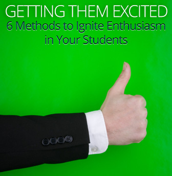 Getting Them Excited: 6 Methods to Ignite Enthusiasm in Your Students