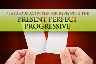 7 Fabulous Activities for Reviewing the Present Perfect Progressive