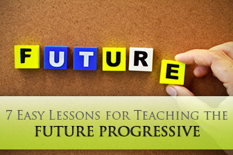 7 Easy Lessons for Teaching the Future Progressive