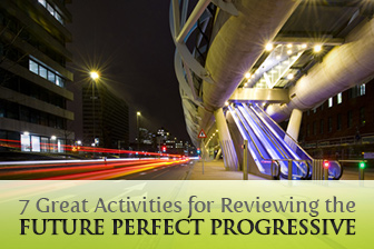 7 Great Activities for Reviewing the Future Perfect Progressive