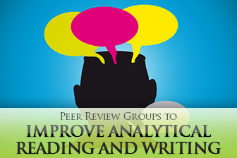 Great Development, but Work on Your Transitions: Peer Review Groups to Improve Analytical Reading and Writing