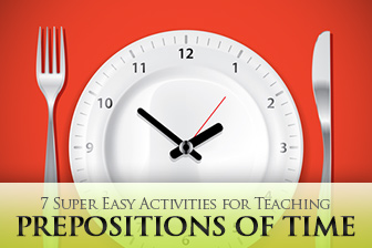 7 Super Easy Activities for Teaching Prepositions of Time
