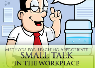 Water Cooler Talk: Methods for Teaching Appropriate Small Talk in the Workplace