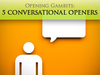 Opening Gambits: 5 Conversational Openers for the Shy Student