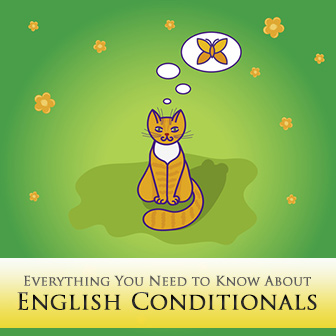 Everything You Need to Know About English Conditionals: When the Present Isn�t and the Past Wasn�t