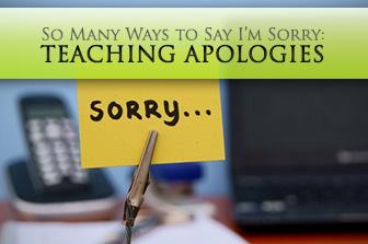 So Many Ways to Say I�m Sorry: Teaching Apologies
