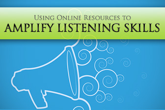 Listen Up: Using Online Resources to Amplify Listening Skills