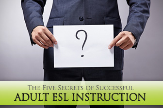 The Five Secrets of Successful Adult ESL Instruction