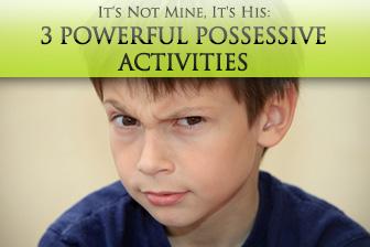 It's Not Mine, It's His: 3 Powerful Possessive Activities
