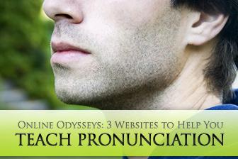 Online Odysseys: 3 Websites to Help You Teach Pronunciation