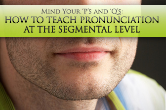 Mind Your �P�s and �Q�s: Teaching Pronunciation at the Segmental Level