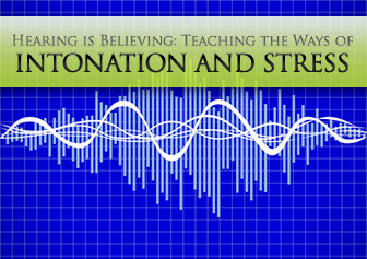Hearing is Believing: Teaching the Ways of Intonation and Stress