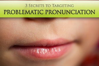 What'd You Say? 3 Secrets to Targeting Problematic Pronunciation