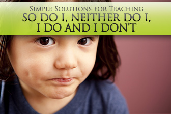 Agreeing to Disagree: Simple Solutions for Teaching So Do I, Neither Do I, I Do and I Don�t