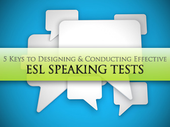5 Keys to Designing and Conducting Effective ESL Speaking Tests