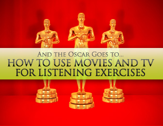 And the Oscar Goes to... How to Use Movies and TV for Listening Exercises