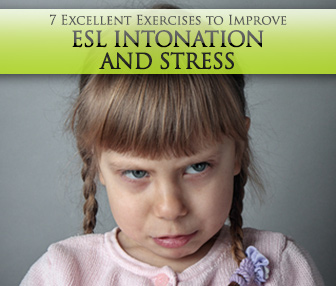 7 Excellent Exercises to Improve ESL Intonation and Stress
