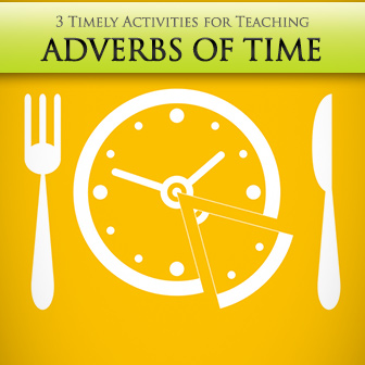 How Long is the Flight: 3 Timely Activities for Teaching Adverbs of Time