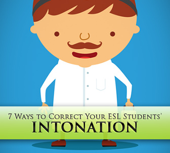 7 Ways to Correct Your ESL Students� Intonation Once and for All