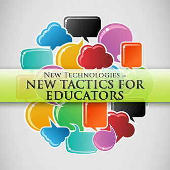 New Technologies = New Tactics For Educators