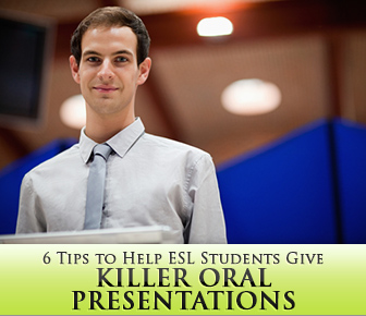 6 Tips to Help ESL Students Give Killer Oral Presentations