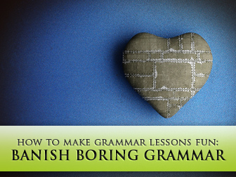 Banish Boring Grammar: 10 Do�s and Don�ts for Making Grammar Lessons Fun for Your Students