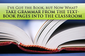 I�ve Got the Book, but Now What? How to Take Grammar from the Textbook Pages into the Classroom