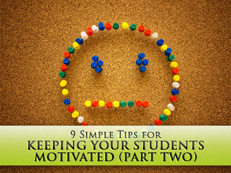 9 Simple Tips for Keeping Your Students Motivated (Part Two)