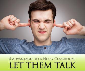 Let Them Talk: 5 Student Advantages to a Noisy Classroom