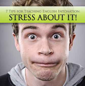 Stress About It: 7 Tips for Teaching English Intonation