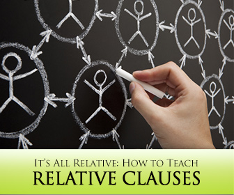 It�s All Relative: How to Teach Relative Clauses and Why You Need To