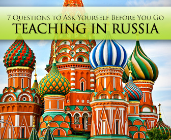 Is Teaching in Russia Right for You? 7 Questions to Ask Yourself Before You Go