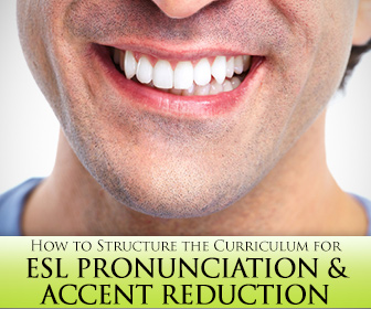 How to Structure the Curriculum for ESL Pronunciation and Accent Reduction