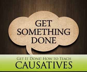 Get It Done! How to Teach Causatives