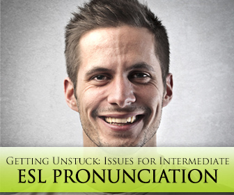 Getting Unstuck: Issues for Intermediate ESL Pronunciation
