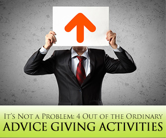 It�s Not a Problem: 4 Out of the Ordinary Advice Giving Activities