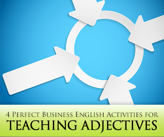 Getting Down to Good Business: 4 Perfect Business English Activities for Teaching Adjectives