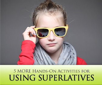 Who�s the Best? 5 MORE Hands-On Activities for Using Superlatives