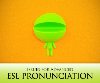 Almost There, Continued Refinement: Issues for Advanced ESL Pronunciation