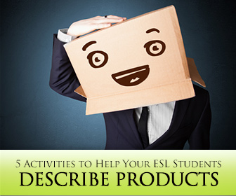 Product Descriptions: 5 Great Activities to Help Your ESL Students Describe Products