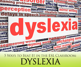 Dyslexia in the ESL Classroom � 5 Ways to Beat It!
