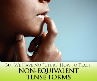 But We Have No Future! How to Teach 5 Verb Tenses that Might Not Exist in the Host Language