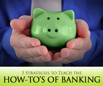 You Can Bank on It: 5 Strategies to Teach the How-To�s of Banking