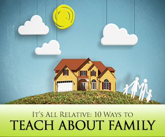 It�s All Relative: 10 Ways to Teach about Family